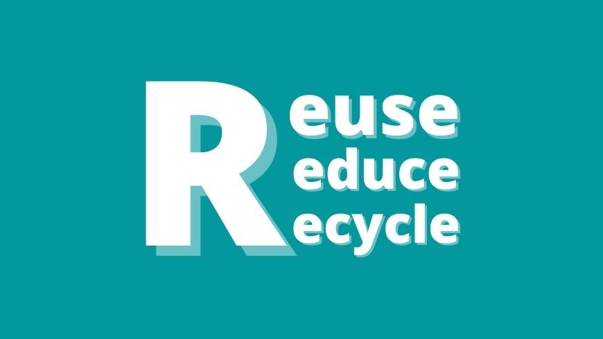 Follow The 3-R Rule: Recycle, Reuse, Reduce